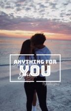 Anything For You    A Wattpad Story by alazyass