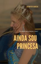 Ainda sou Princesa by eusoucasa