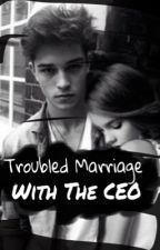 Troubled Marriage With The CEO by girl3415