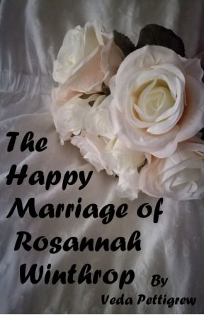 The Happy Marriage of Rosannah Winthrop (Completed) by VedaPettigrew