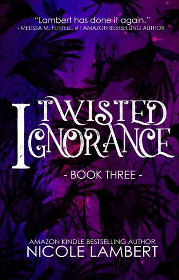 Twisted Ignorance