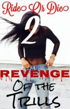 Ride Or Die 2: Revenge of the Trills by XxTrillLashae