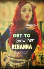 Get to know her:Rihanna lyrics by ririnavy_28