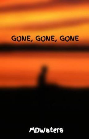GONE, GONE, GONE by MDWaters