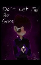 Don't Let Me Be Gone by lunaeclispe22