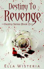Destiny to Revenge by Ella_Wisteria