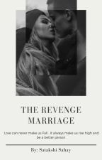 The Revenge Marriage by crazysahay