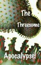The Threesome Apocalypse! by LastMan0n3arth