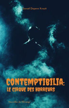 Contemptibilia: le cirque des horreurs by GaDisKrou