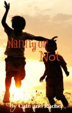 Nanny or Not by imnogoodwithoutyou
