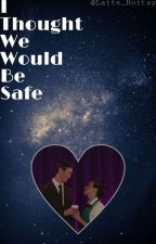 I Thought We Would Be Safe - Paulkins/TGWDLM Fanfic by Latte_Hottay