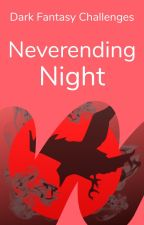 Neverending Night | Dark Fantasy Challenges by WattpadDarkFantasy
