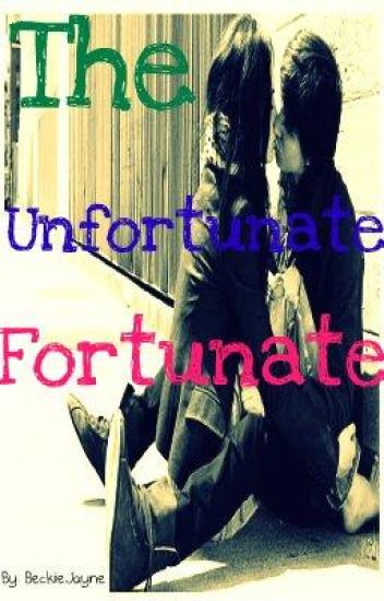 The Unfortunate Fortunate