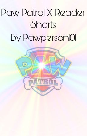 Paw Patrol X Reader Shorts by PawPerson101