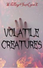 VOLATILE CREATURES by XxFalling4YourEyesxX