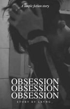 OBSESSION [ COMPLETED ] by Lxvng_