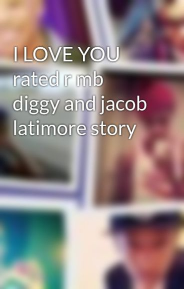 I LOVE YOU rated r mb diggy and jacob latimore story