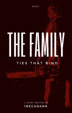 The Family: Ties That Bind by 1MeganAnn