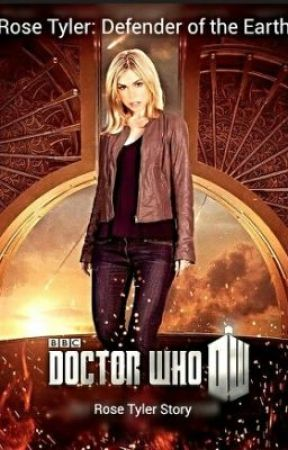 Rose Tyler: Defender of the Earth (Doctor Who Fanfiction