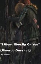 I Wont Give Up On You {Vinerva Oneshot} by thecuqid