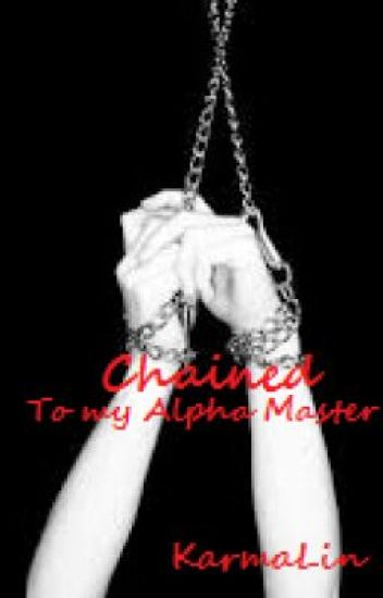 Chained To My Alpha Master
