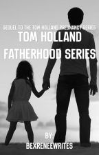 Tom Holland Fatherhood Series by bexreneewrites