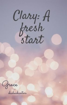Clary: A fresh start by Grace030305