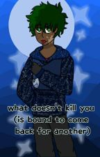 what doesn't kill you (is bound to come back for another) by vigilantedekus