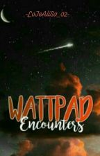 Wattpad Encounter by -LoJeAliSa_01-