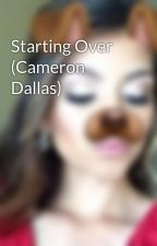 Starting Over (Cameron Dallas) by alanaisabelle_