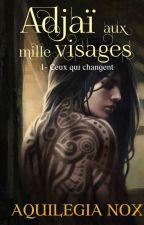 Adjaï aux mille visages - Ceux qui changent by Aquilegia_Nox