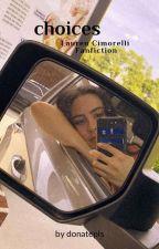 Choices (Lauren Cimorelli fanfiction) by donatepls