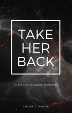 Take Her Back [Parties I à III] by AislinnTLawson