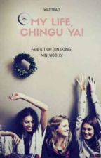 MY LIFE , CHINGU-YA! by MIN_WOO_LV