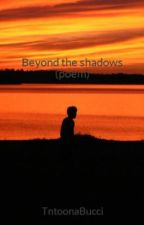 Beyond the shadows by TntoonaBucci