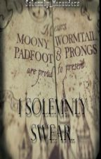 I Solemnly Swear.. by Solemnly_Marauders