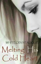 Melting His Cold Heart (PUBLISHED) by WhiteCrystalique