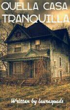 Quella casa tranquilla [Completata] by lauraspads