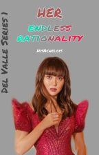 Her Endless Rationality (Del Valle Series #1) by HisAchelois