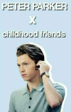 Peter Parker x Childhood Friends by strxwberrylust