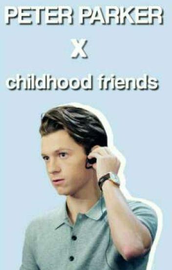 Peter Parker x Childhood Friends