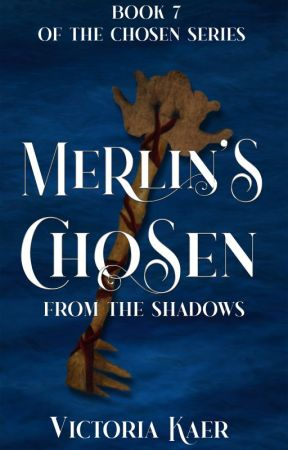 ©Merlin's Chosen Book 7 From the Shadows *Published Work* by VictoriaKaer