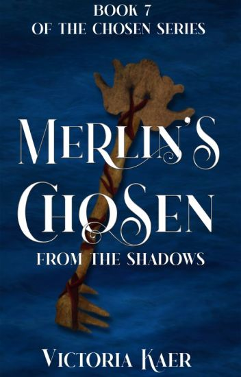 ©Merlin's Chosen Book 7 From the Shadows *Published Work*