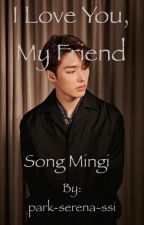 I Love You, My Friend - Song Mingi by park-serena-ssi