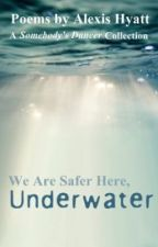We Are Safer Here, Underwater by PurpleSeastar