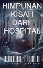 HIMPUNAN KISAH DARI HOSPITAL by IlzannoSharky