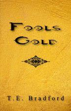 FOOLS GOLD by TE_Bradford