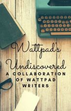 Wattpad's Undiscovered (Open For Submissions) Ongoing by gracemadden1234