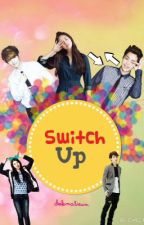 Switch Up [EXO FanFiction] by dokmalieum