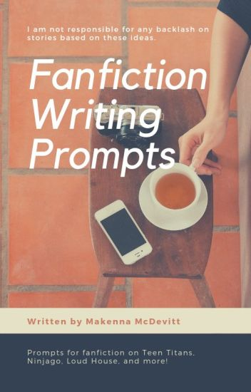 Fanfiction Writing Prompts - Makenna McDevitt - Wattpad
